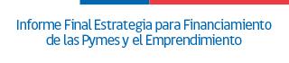 Informe Final Estrategia para Financiamiento de las Pymes y el Emprendimiento