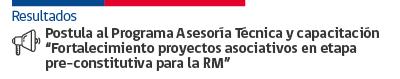 """Postula al Programa Asesoría Técnica y capacitación """"Fortalecimiento proyectos asociativos en etapa pre-constitutiva para la RM"""""""